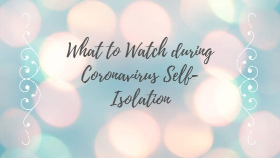 What to watch on Netflix and Amazon Prime during self isolation